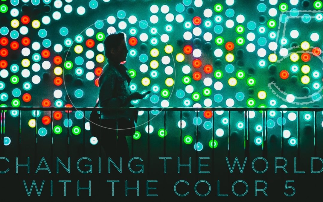 "Changing The World With The Color ""5"""