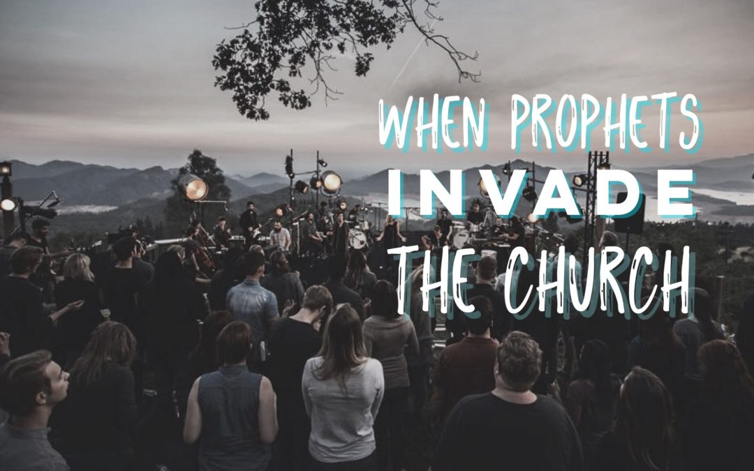 When The Prophets Invade The Church
