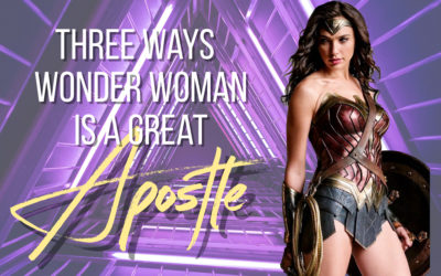 Three Ways Wonder Woman Is  A Great Apostle