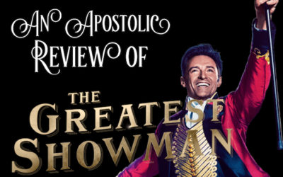 An Apostolic Review of The Greatest Showman