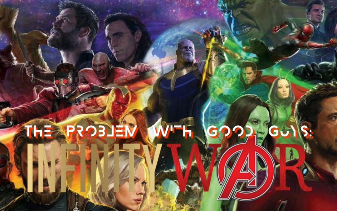 The Problem With Good Guys: Infinity War