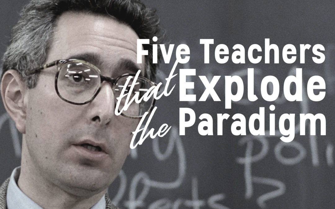 Five Teachers That Explode The Paradigm