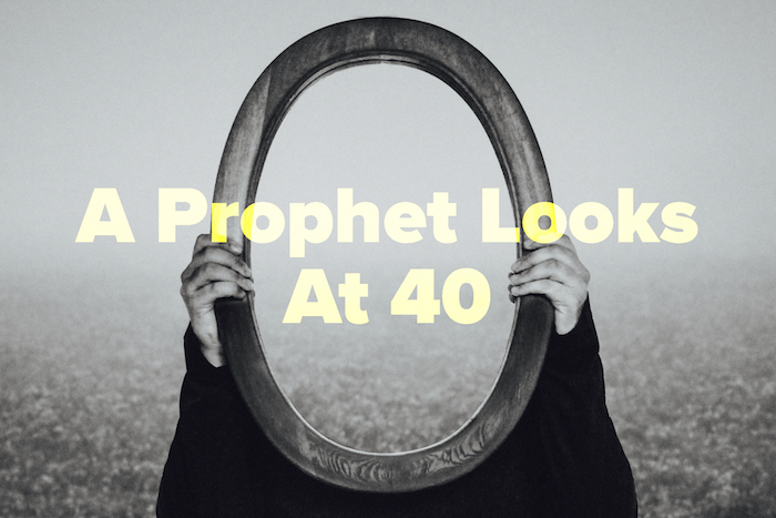 A Prophet Looks At Forty